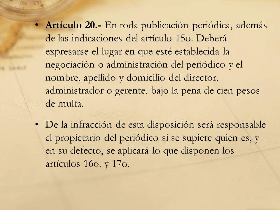 Artículo 20.- En toda publicación periódica, además de las indicaciones del artículo 15o.
