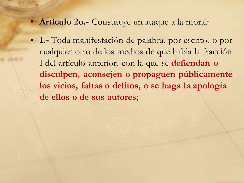 II.- Toda manifestación verificada con discursos, gritos, cantos, exhibiciones o representaciones o por cualquier otro medio de los enumerados en la fracción I del artículo 2o.