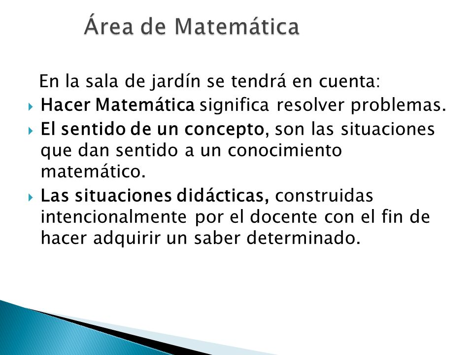 En la sala de jardín se tendrá en cuenta: Hacer Matemática significa resolver problemas. El sentido de un concepto, son las situaciones que dan sentid