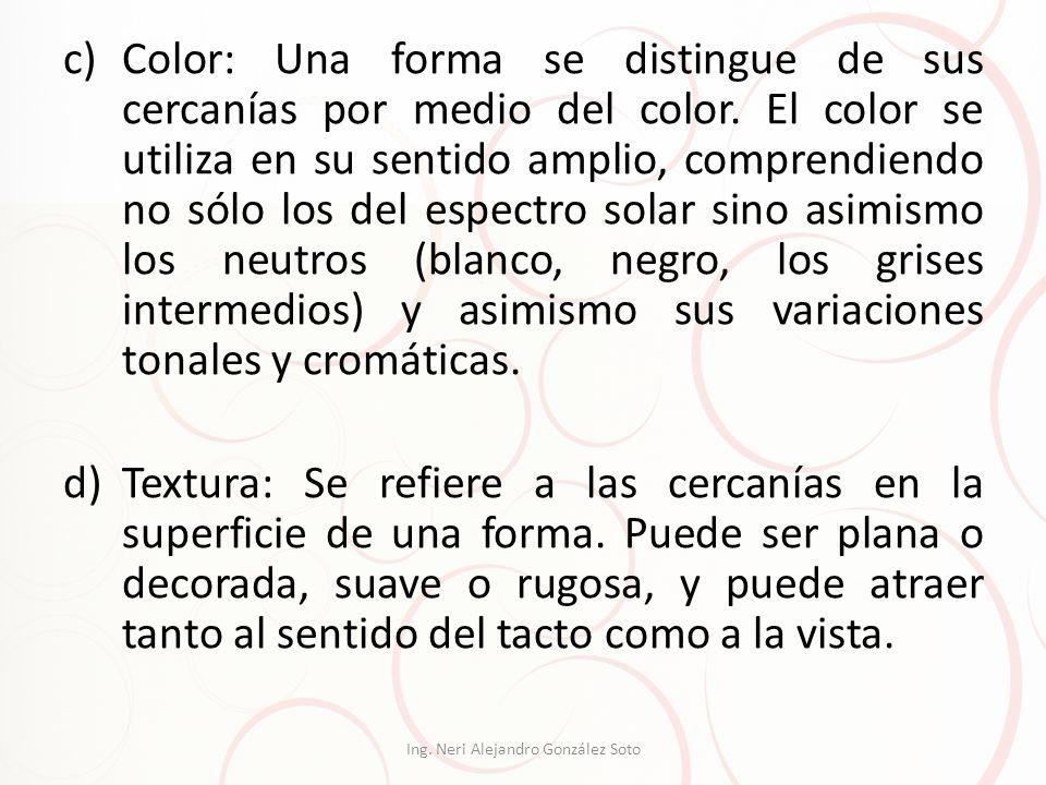 c)Color: Una forma se distingue de sus cercanías por medio del color. El color se utiliza en su sentido amplio, comprendiendo no sólo los del espectro