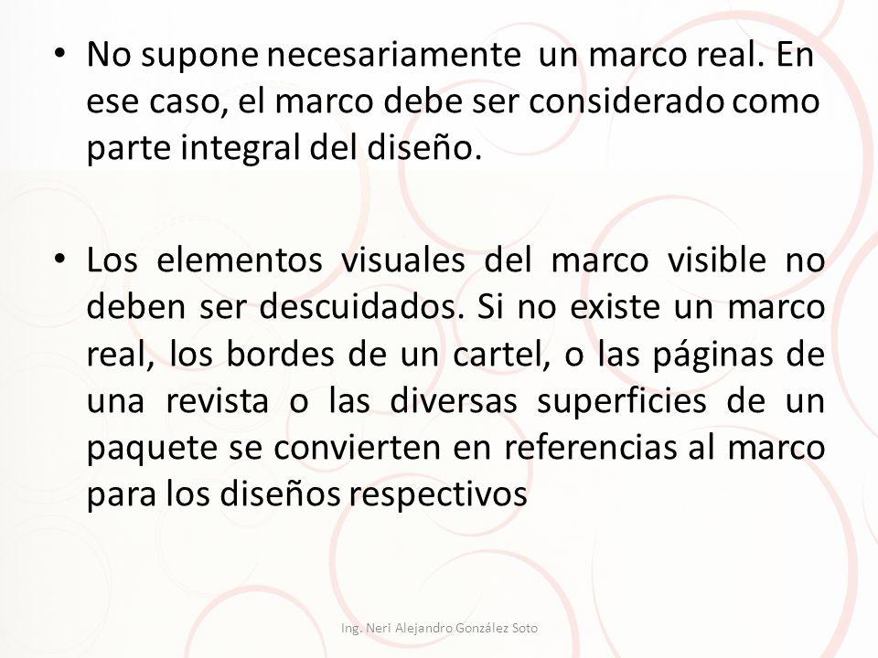 No supone necesariamente un marco real. En ese caso, el marco debe ser considerado como parte integral del diseño. Los elementos visuales del marco vi