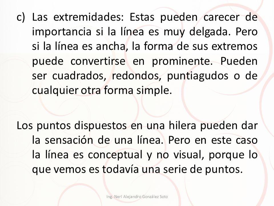 c)Las extremidades: Estas pueden carecer de importancia si la línea es muy delgada. Pero si la línea es ancha, la forma de sus extremos puede converti