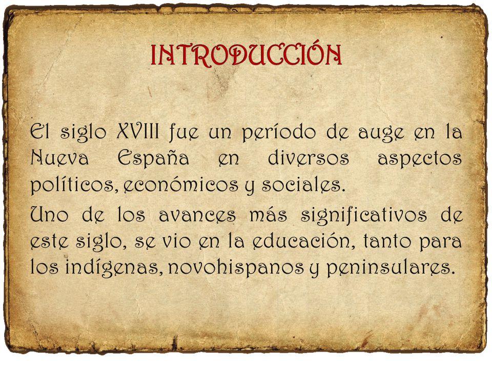 El siglo XVIII fue un período de auge en la Nueva España en diversos aspectos políticos, económicos y sociales.