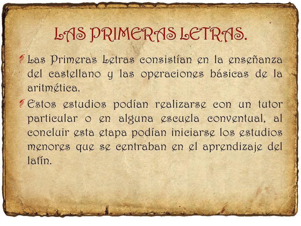 ¶ Las Primeras Letras consistían en la enseñanza del castellano y las operaciones básicas de la aritmética.