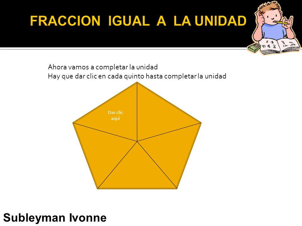 Ahora vamos a completar la unidad Hay que dar clic en cada quinto hasta completar la unidad Subleyman Ivonne Usman Narváez Dar clic aquí