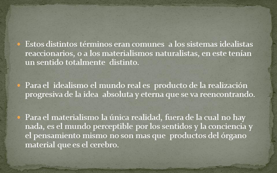 Estos distintos términos eran comunes a los sistemas idealistas reaccionarios, o a los materialismos naturalistas, en este tenían un sentido totalment