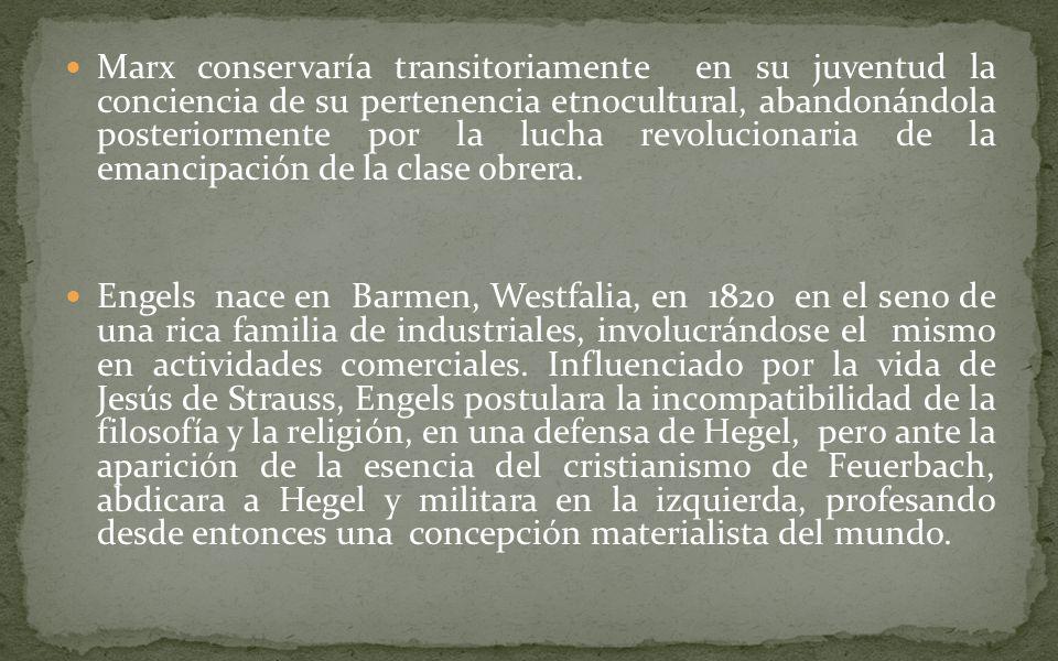 Marx conservaría transitoriamente en su juventud la conciencia de su pertenencia etnocultural, abandonándola posteriormente por la lucha revolucionaria de la emancipación de la clase obrera.