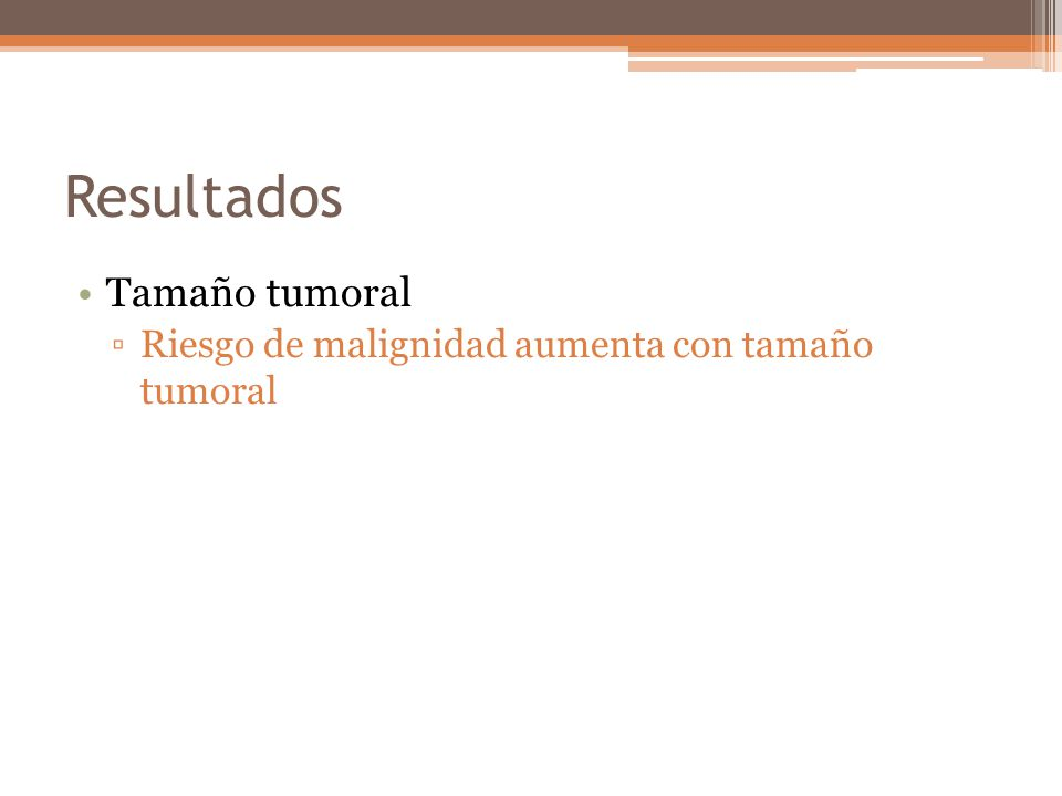 Resultados Tamaño tumoral Riesgo de malignidad aumenta con tamaño tumoral