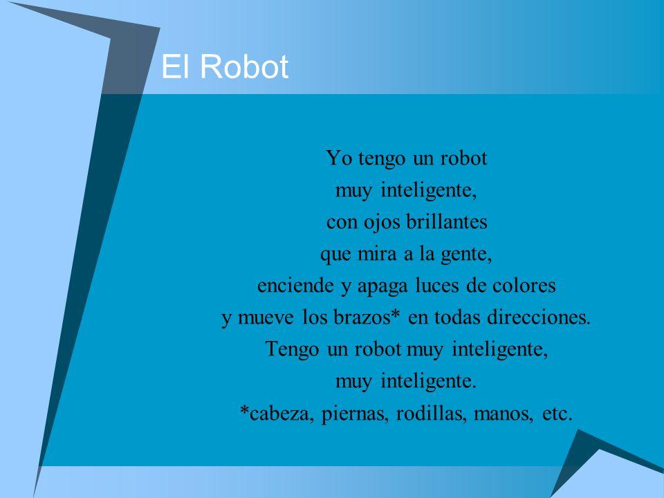 El Robot Yo tengo un robot muy inteligente, con ojos brillantes que mira a la gente, enciende y apaga luces de colores y mueve los brazos* en todas direcciones.