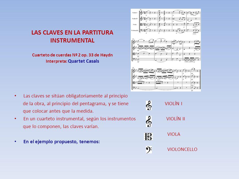 LAS CLAVES EN LA PARTITURA INSTRUMENTAL Cuarteto de cuerdas Nº 2 op. 33 de Haydn Interpreta: Quartet Casals Las claves se sitúan obligatoriamente al p