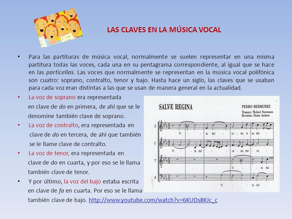 LAS CLAVES EN LA MÚSICA VOCAL Para las partituras de música vocal, normalmente se suelen representar en una misma partitura todas las voces, cada una