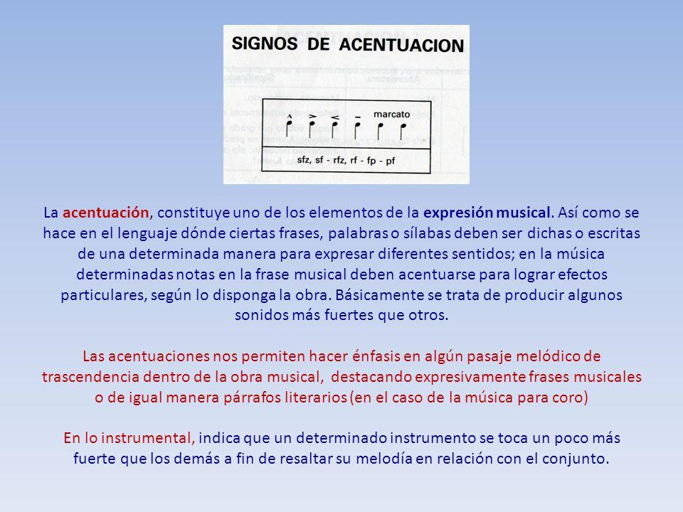 La acentuación, constituye uno de los elementos de la expresión musical. Así como se hace en el lenguaje dónde ciertas frases, palabras o sílabas debe