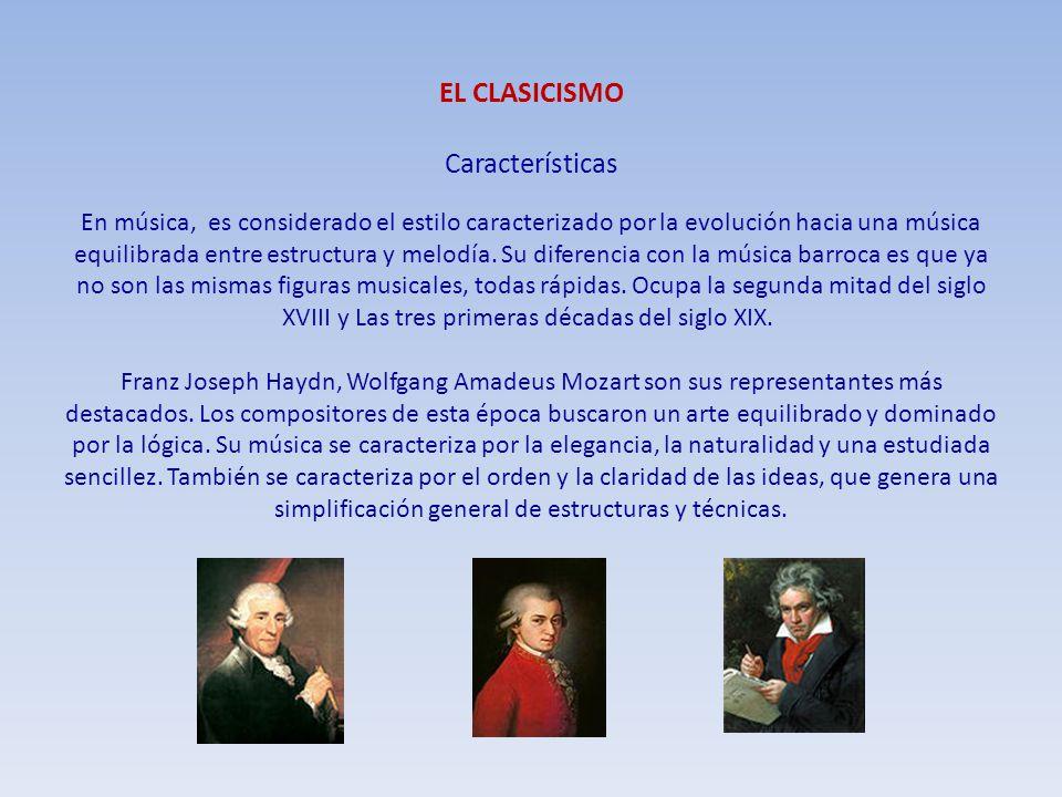 EL CLASICISMO Características En música, es considerado el estilo caracterizado por la evolución hacia una música equilibrada entre estructura y melod