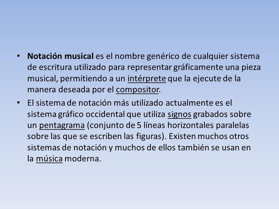 Notación musical es el nombre genérico de cualquier sistema de escritura utilizado para representar gráficamente una pieza musical, permitiendo a un i