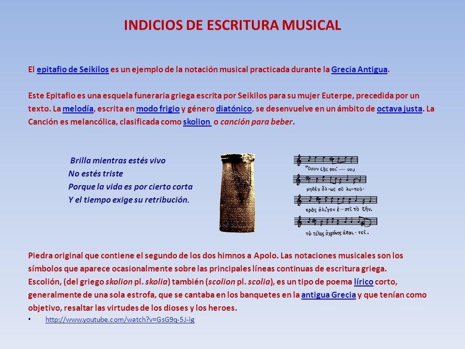 INDICIOS DE ESCRITURA MUSICAL El epitafio de Seikilos es un ejemplo de la notación musical practicada durante la Grecia Antigua.epitafio de SeikilosGr