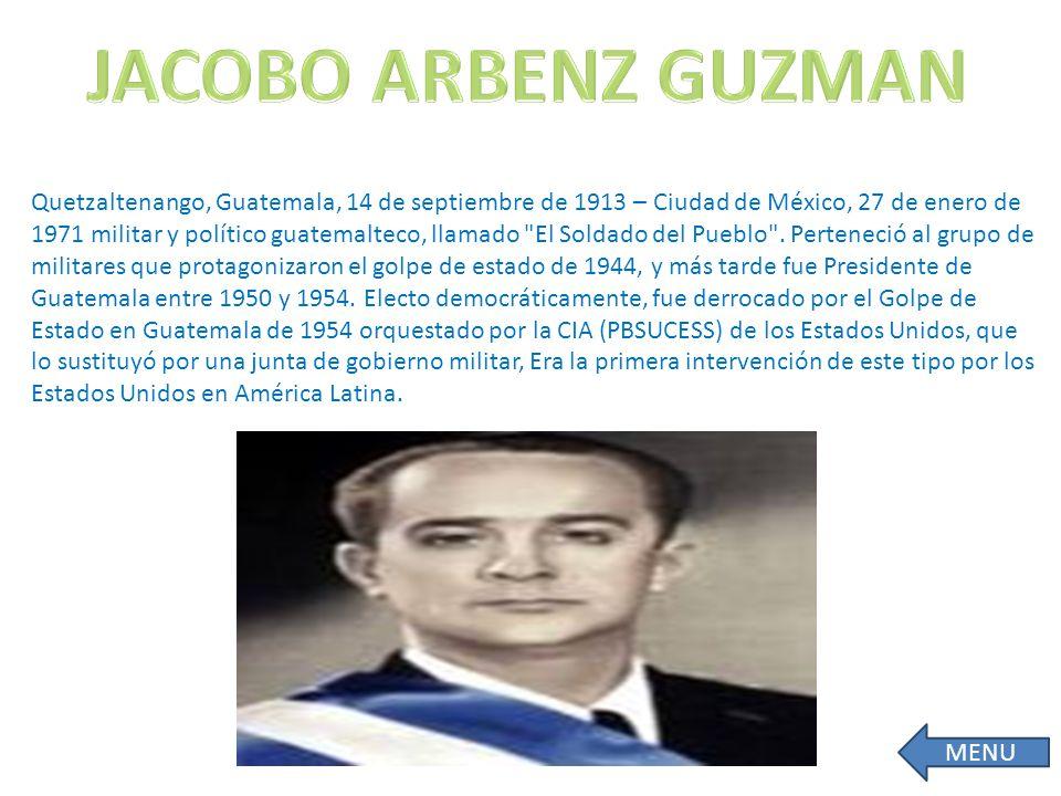 Quetzaltenango, Guatemala, 14 de septiembre de 1913 – Ciudad de México, 27 de enero de 1971 militar y político guatemalteco, llamado El Soldado del Pueblo .
