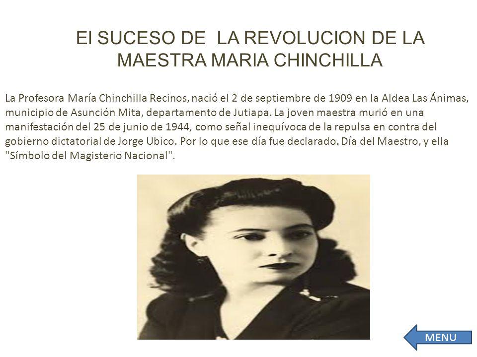 El SUCESO DE LA REVOLUCION DE LA MAESTRA MARIA CHINCHILLA La Profesora María Chinchilla Recinos, nació el 2 de septiembre de 1909 en la Aldea Las Ánimas, municipio de Asunción Mita, departamento de Jutiapa.