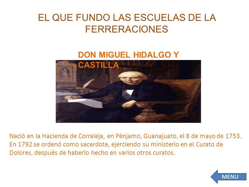 EL QUE FUNDO LAS ESCUELAS DE LA FERRERACIONES Nació en la Hacienda de Corraleja, en Pénjamo, Guanajuato, el 8 de mayo de 1753.