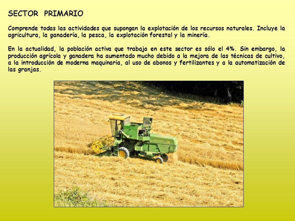 SECTOR PRIMARIO Comprende todas las actividades que supongan la explotación de los recursos naturales.