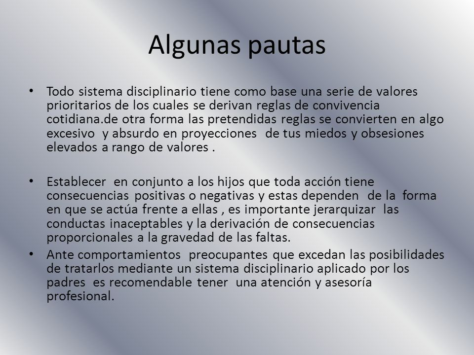 Algunas pautas Todo sistema disciplinario tiene como base una serie de valores prioritarios de los cuales se derivan reglas de convivencia cotidiana.d