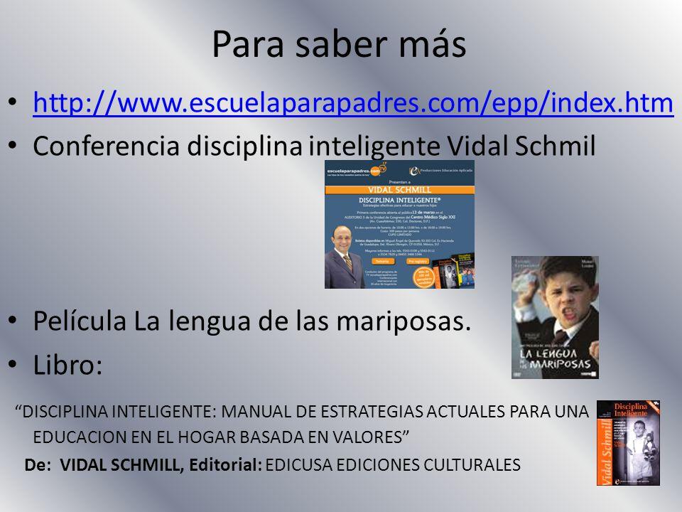 Para saber más http://www.escuelaparapadres.com/epp/index.htm Conferencia disciplina inteligente Vidal Schmil Película La lengua de las mariposas. Lib