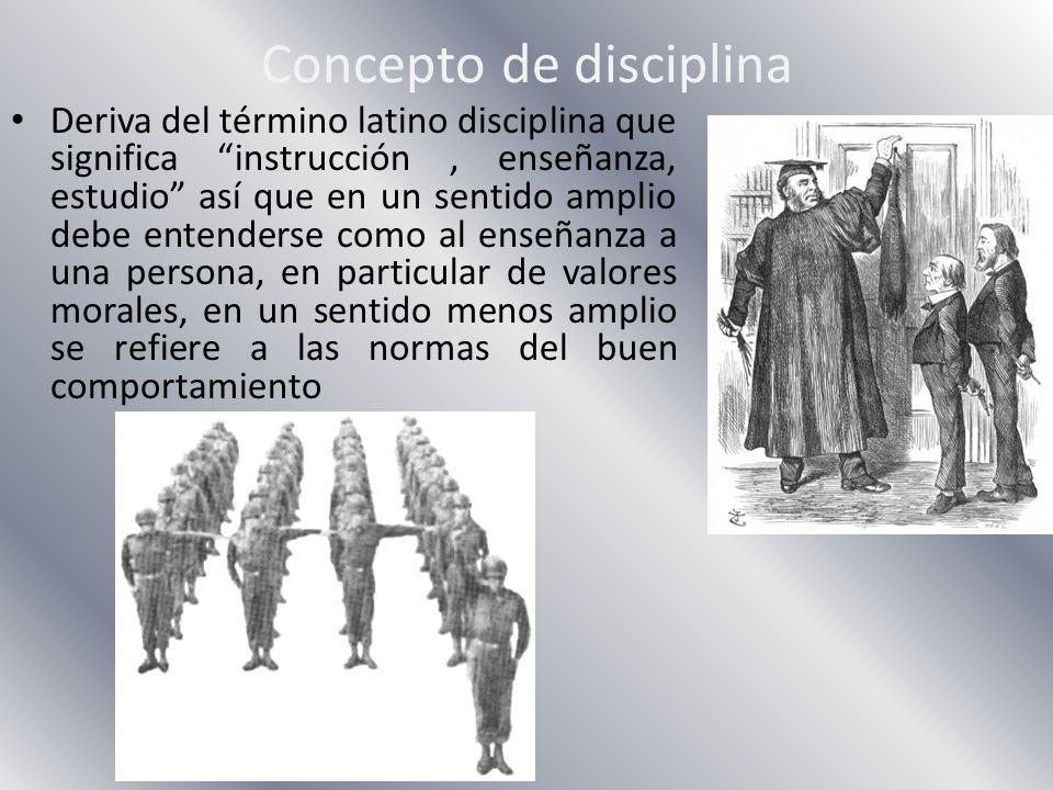Concepto de disciplina Deriva del término latino disciplina que significa instrucción, enseñanza, estudio así que en un sentido amplio debe entenderse