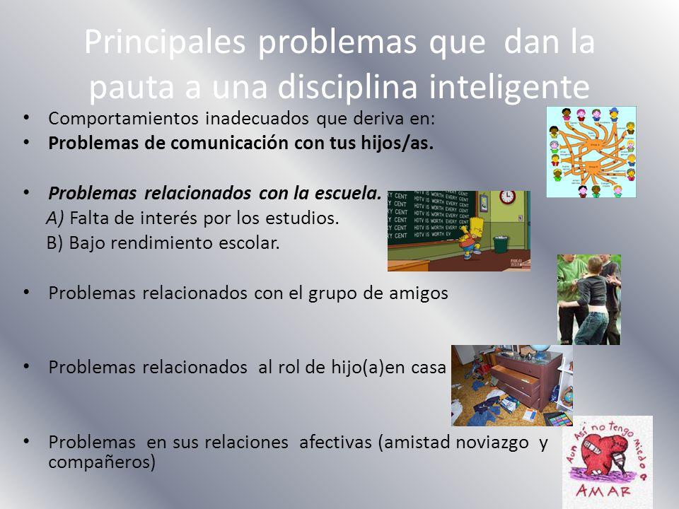 Principales problemas que dan la pauta a una disciplina inteligente Comportamientos inadecuados que deriva en: Problemas de comunicación con tus hijos