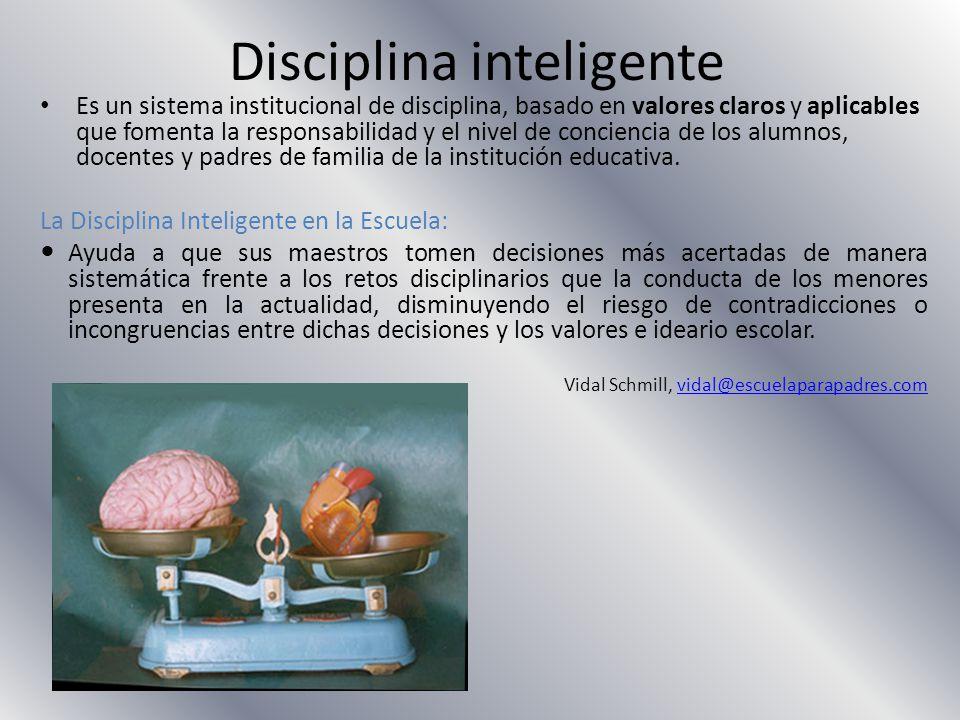 Disciplina inteligente Es un sistema institucional de disciplina, basado en valores claros y aplicables que fomenta la responsabilidad y el nivel de c