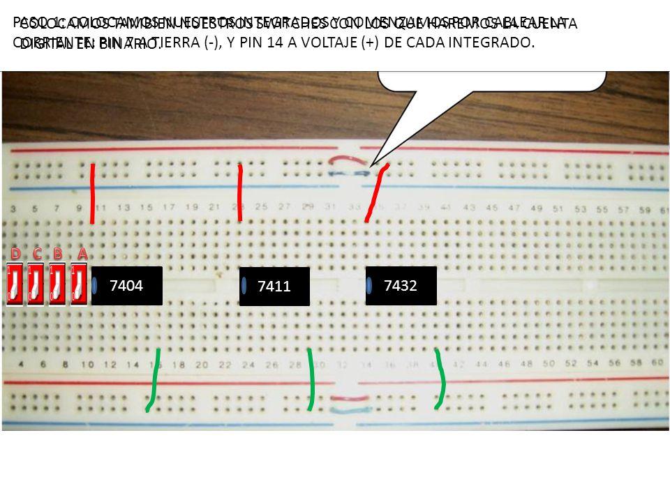 PASO 1: COLOCAMOS NUESTROS INTEGRADOS Y COMENZAMOS POR CABLEAR LA CORRIENTE: PIN 7 A TIERRA (-), Y PIN 14 A VOLTAJE (+) DE CADA INTEGRADO. 74047411743