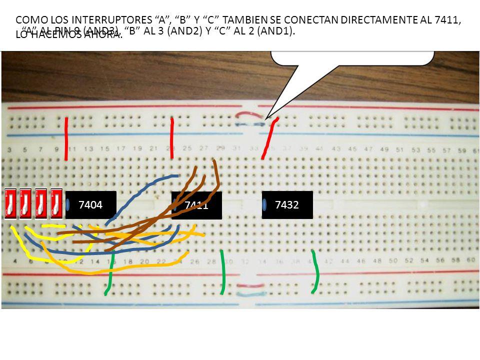 7404 7411 7432 COMO LOS INTERRUPTORES A, B Y C TAMBIEN SE CONECTAN DIRECTAMENTE AL 7411, LO HACEMOS AHORA. A AL PIN 9 (AND3), B AL 3 (AND2) Y C AL 2 (