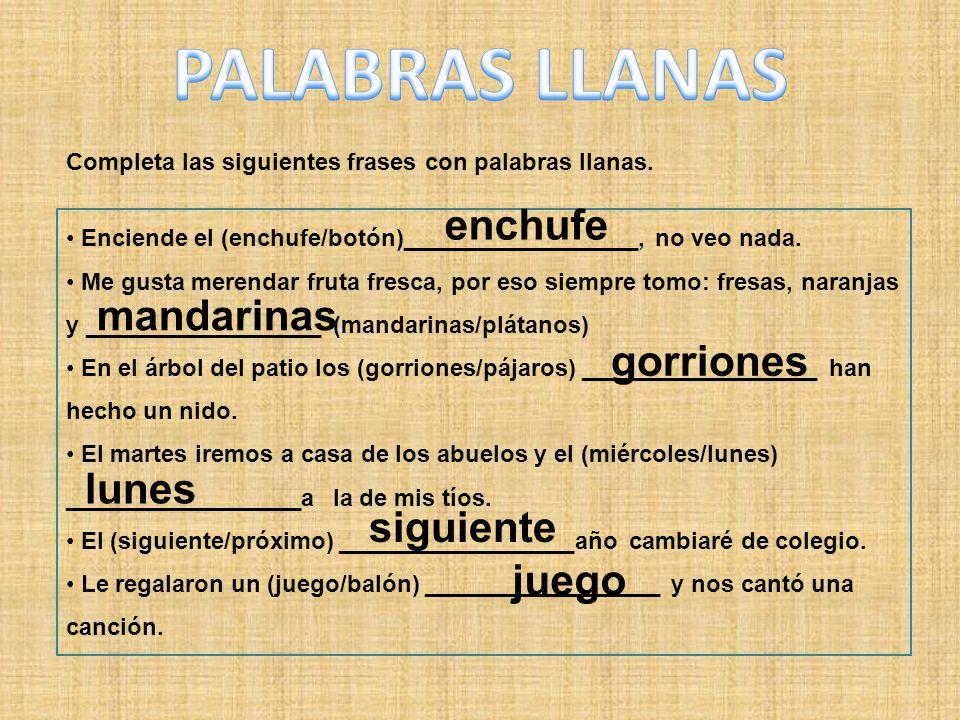 Completa las siguientes frases con palabras llanas.