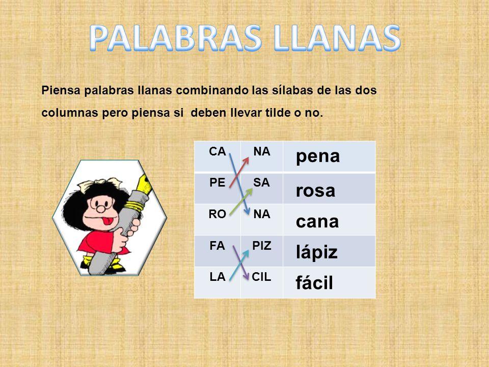 Piensa palabras llanas combinando las sílabas de las dos columnas pero piensa si deben llevar tilde o no.