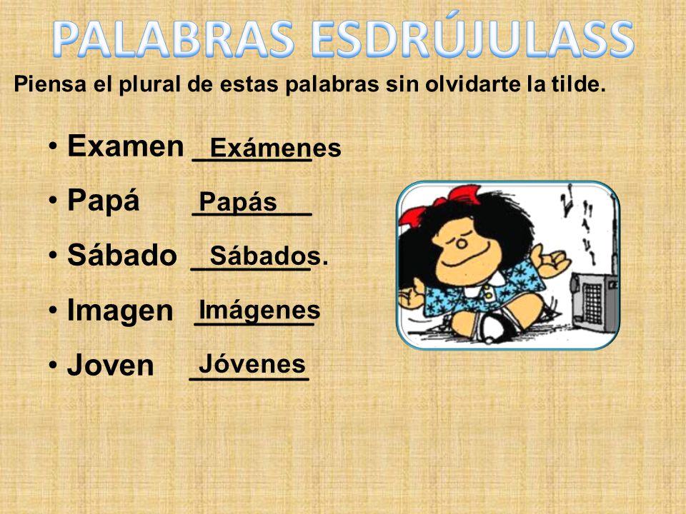 Piensa el plural de estas palabras sin olvidarte la tilde. Examen ________ Papá ________ Sábado ________ Imagen ________ Joven ________ Exámenes Papás