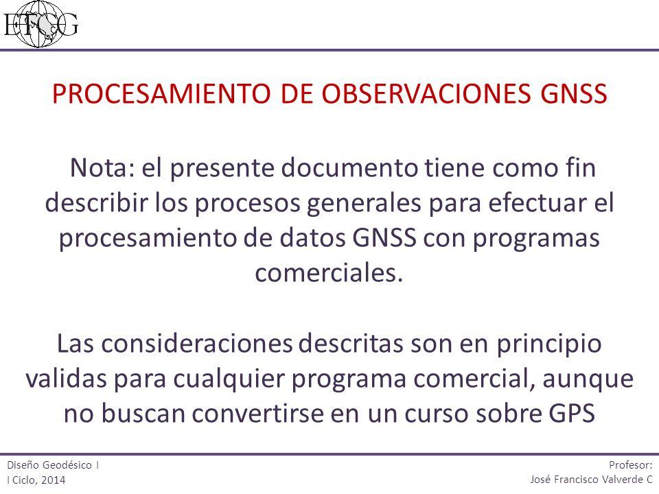 PROCESAMIENTO DE OBSERVACIONES GNSS Nota: el presente documento tiene como fin describir los procesos generales para efectuar el procesamiento de dato