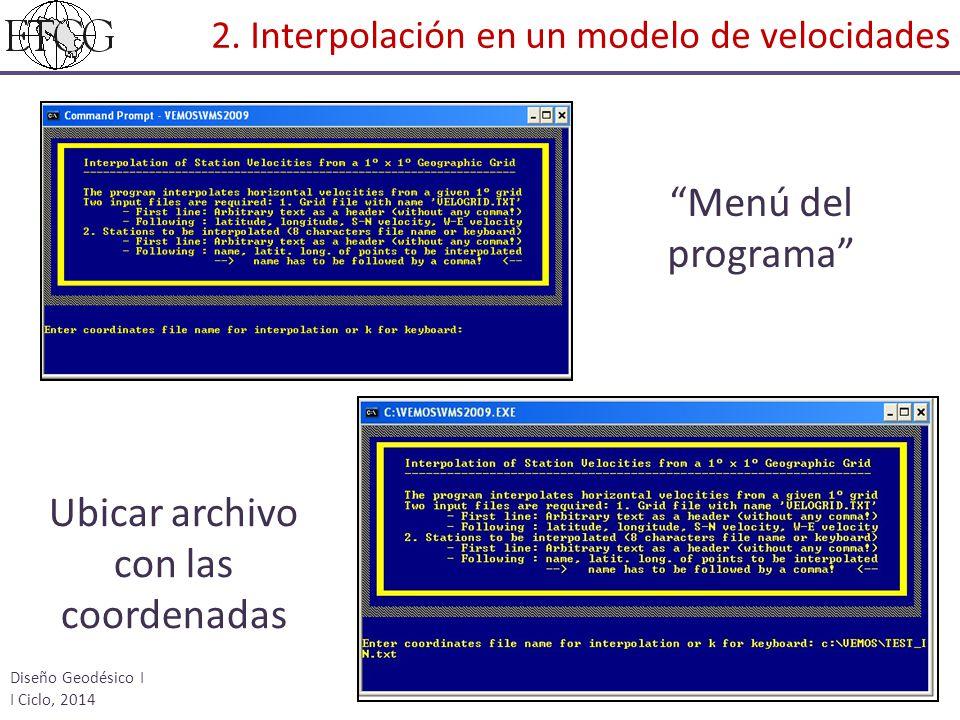 Menú del programa Ubicar archivo con las coordenadas Diseño Geodésico I I Ciclo, 2014 2. Interpolación en un modelo de velocidades