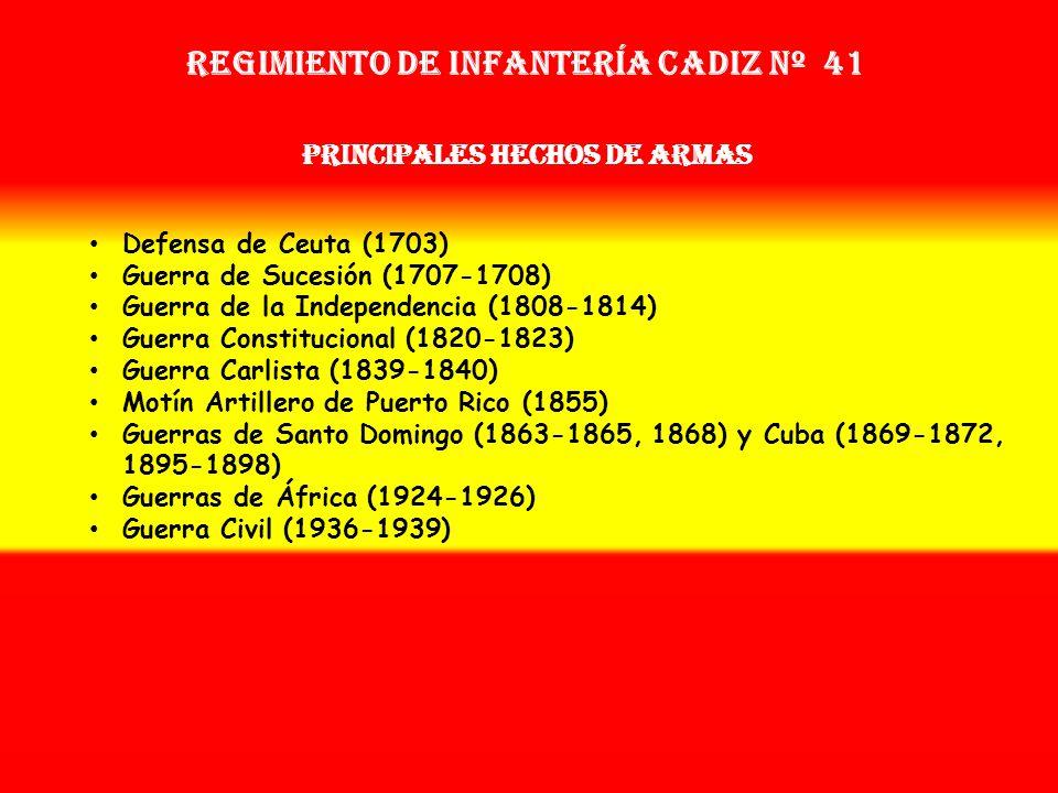 Sobrenombre: « EL CAUTIVO » Creación: en 1.703 Como: Tercio de Infantería de la Armada Regimiento de Infantería cadiz nº 41 OTROS NOMBRES QUE HA TENID