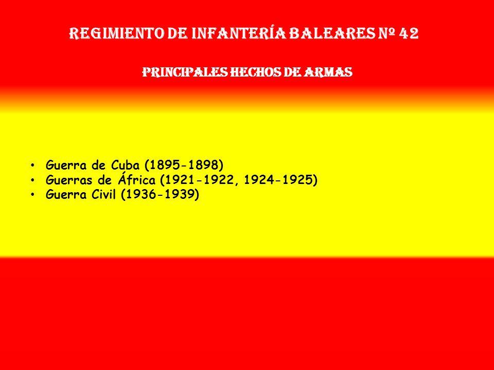 Regimiento de Infantería baleares nº 42 Sobrenombre: No Tiene Creación: En 1.877 Como: Reg. De Infantería Baleares Nº 42 OTROS NOMBRES QUE HA TENIDO: