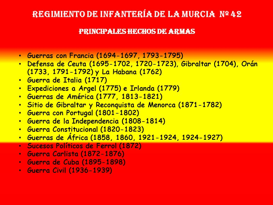 Sobrenombre: « EL LEAL » Creación: en 1.694 Como: Reg. Provincial Nuevo de Murcia Regimiento de Infantería LA murcia nº 42 OTROS NOMBRES QUE HA TENIDO