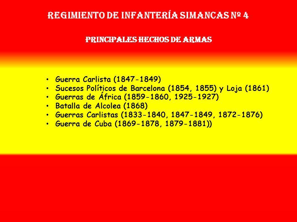 Regimiento de Infantería SIMANCAS nº 4 Sobrenombre: « EL DISTINGUIDO » Creación: en 1.874 Como: Batallón de Cazadores de Simancas OTROS NOMBRES QUE HA