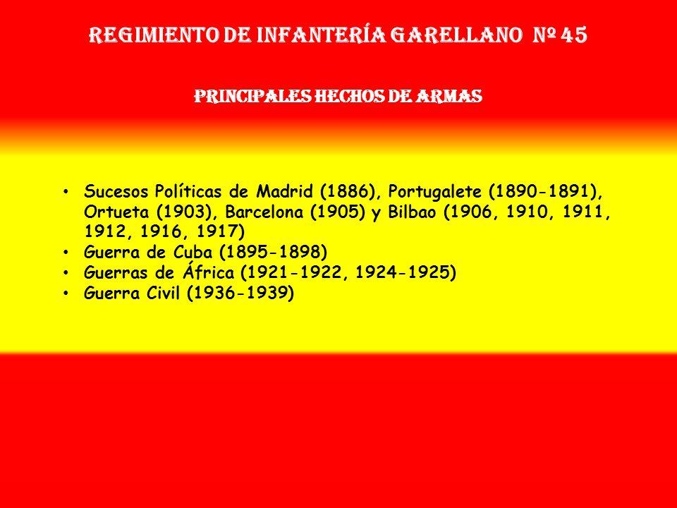 Sobrenombre: « EL BIZARRO » Creación: en 1.877 Como: Regimiento de Infantería Garellano Nº 45 Regimiento de Infantería Garellano nº 45 OTROS NOMBRES Q