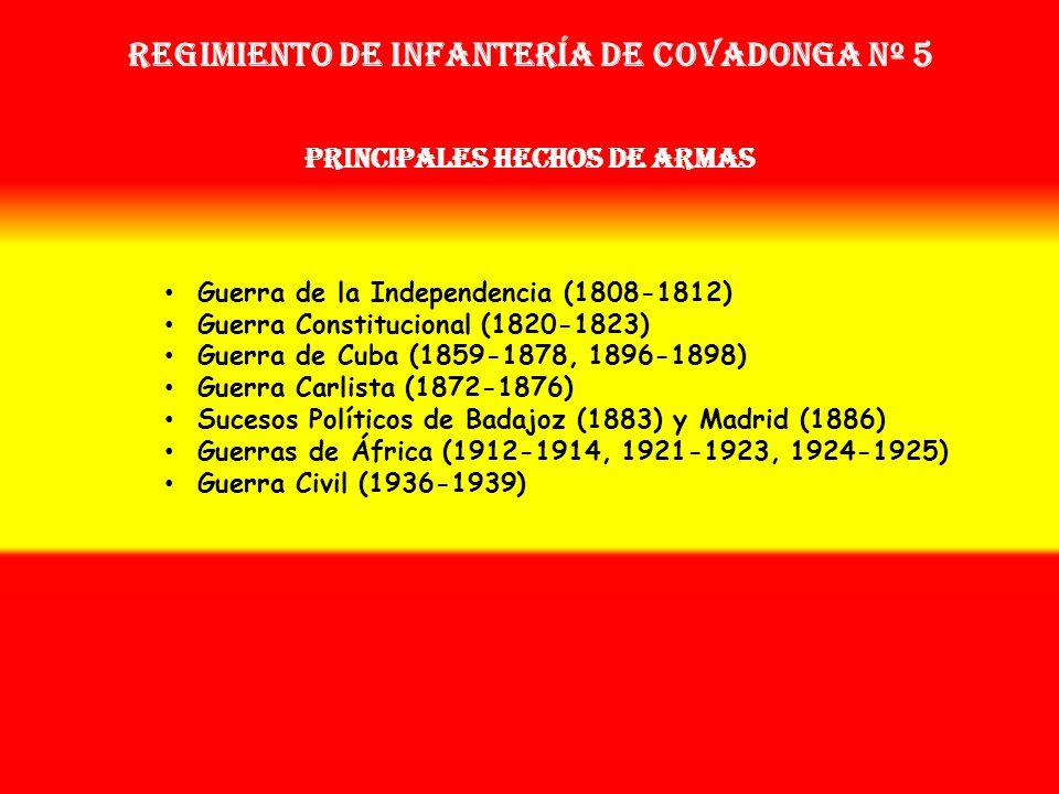 Sobrenombre: No Tiene Creación: en 1.808 Como: Regimiento de Voluntarios de Covadonga Regimiento de Infantería COVADONGA nº 5 OTROS NOMBRES QUE HA TEN