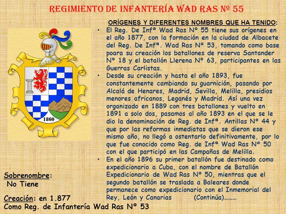 Regimiento de Infantería DE LA REINA nº 2 Regimiento de Infantería asia nº 55 PRINCIPALES HECHOS DE ARMAS Guerras de África (1893, 1921-1922, 1924-192