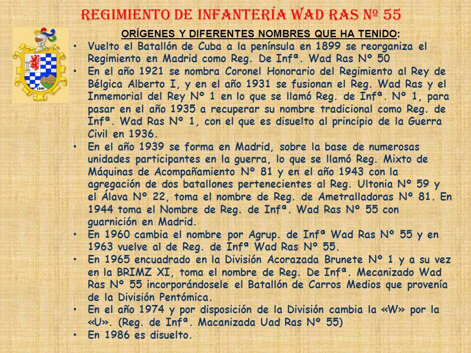 Sobrenombre: No Tiene Creación: en 1.877 Como Reg. de Infantería Wad Ras Nº 53 Regimiento de Infantería wad ras nº 55 ORÍGENES Y DIFERENTES NOMBRES QU