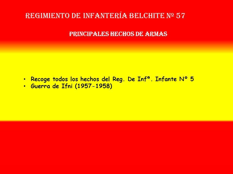 Regimiento de Infantería belchite nº 57 Sobrenombre: « EL AUGUSTO » Creación: En 1.939 Como Reg. De Infantería Belchite Nº 57 OTROS NOMBRES QUE HA TEN