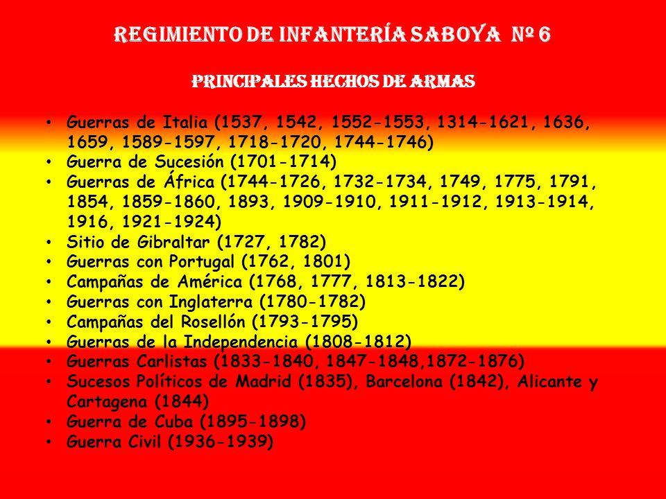 Sobrenombre: «EL TERROR DE LOS FRANCESES» Creación: en 1.537 Como: Tercio de Saboya Regimiento de Infantería SABOYA nº 6 OTROS NOMBRES QUE HA TENIDO: