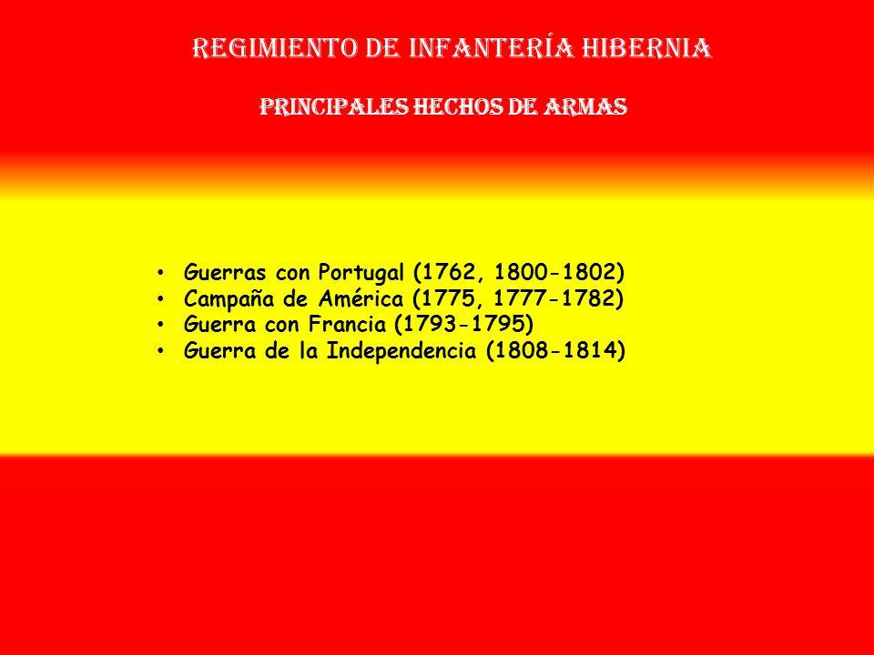 Regimiento de infantería hibernia OTROS NOMBRES QUE HA TENIDO: Reg. de Infª. Extranjera Nº 1 (1714) Reg. de Infª. Hibernia Nº 2 (1718) Reg. de Infª. H
