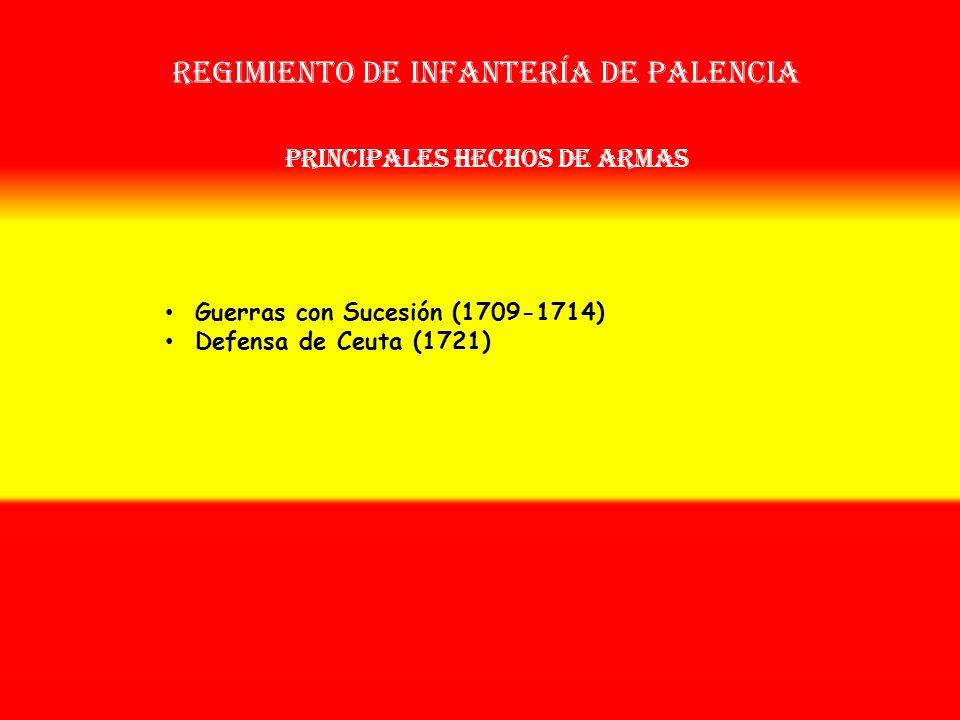 Regimiento de infantería de palencia OTROS NOMBRES QUE HA TENIDO: Reg. de Infantería de Marina (1707) Reg. de Infª. de Palencia (1717) Disuelto en 172