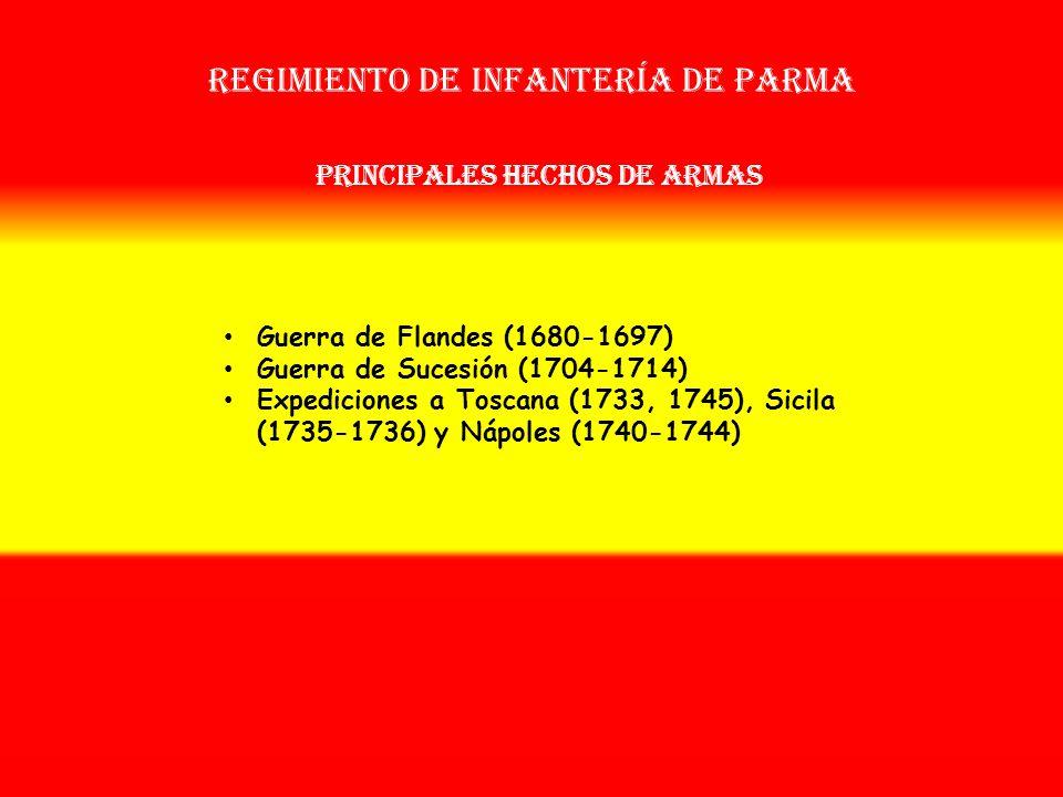 Regimiento de infantería de parma OTROS NOMBRES QUE HA TENIDO: Regimiento de Infantería Parma (1710) Disuelto en 1746 Sobrenombre: No Tiene Creación: