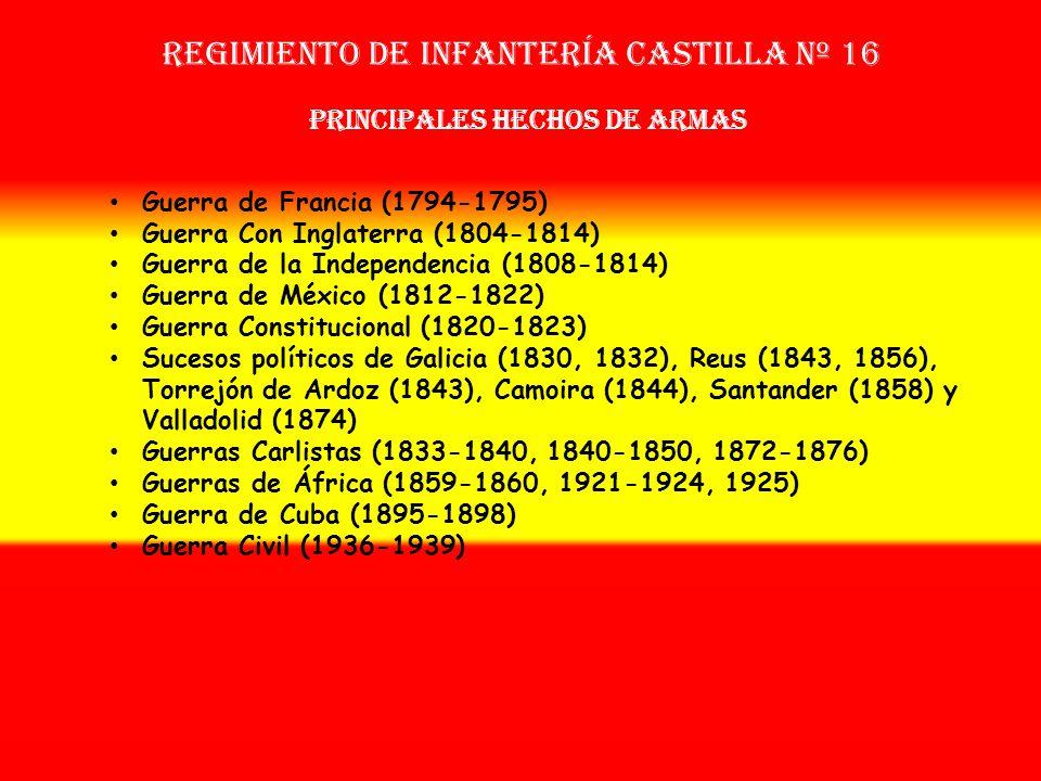 Regimiento de Infantería CASTILLA nº 16 Sobrenombre: « EL HÉROE » Creación: En 1793 Como: Regimiento de Voluntarios de Castilla OTROS NOMBRES QUE HA T