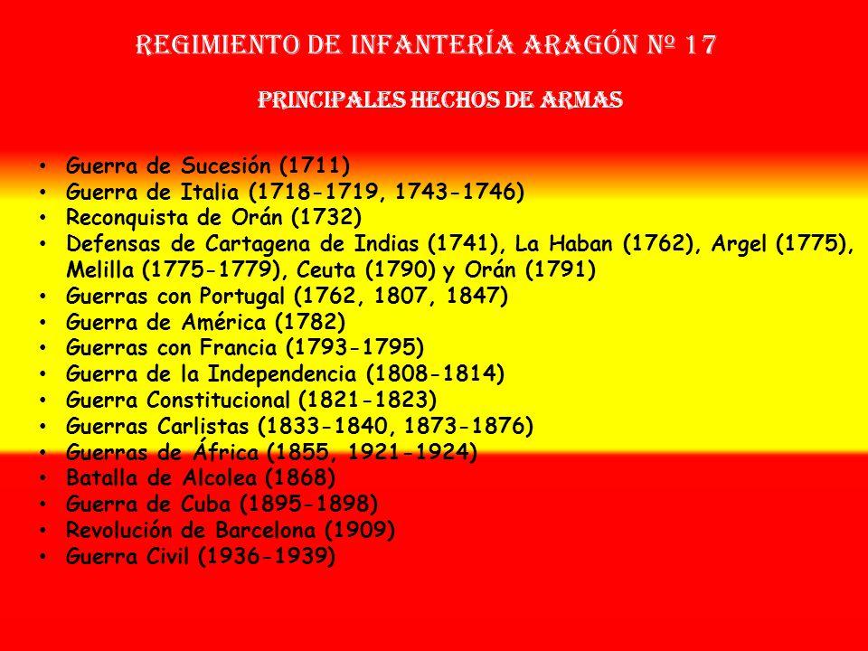 Sobrenombre: « EL FORMIDABLE » Creación: en 1.711 Como: Regimiento de Aragón Regimiento de Infantería ARAGÓN nº 17 OTROS NOMBRES QUE HA TENIDO: Batall